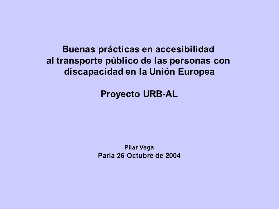 Buenas prácticas en accesibilidad al transporte público de las personas con discapacidad en la Unión Europea Proyecto URB-AL Pilar Vega Parla 26 Octub