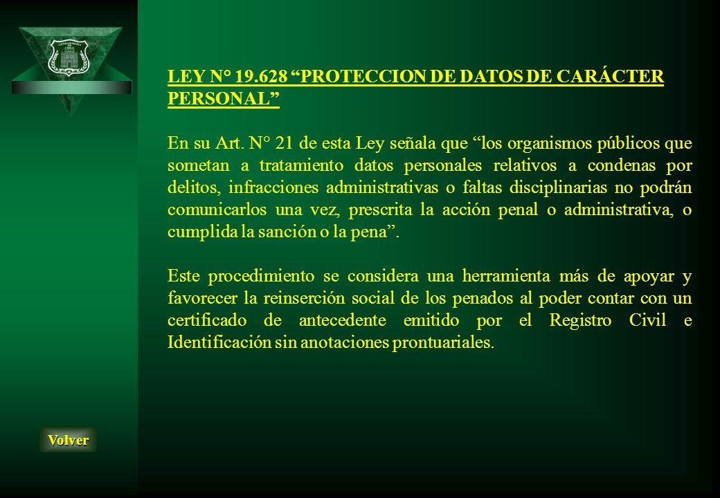 LEY N° 19.628 PROTECCION DE DATOS DE CARÁCTER PERSONAL En su Art. N° 21 de esta Ley señala que los organismos públicos que sometan a tratamiento datos