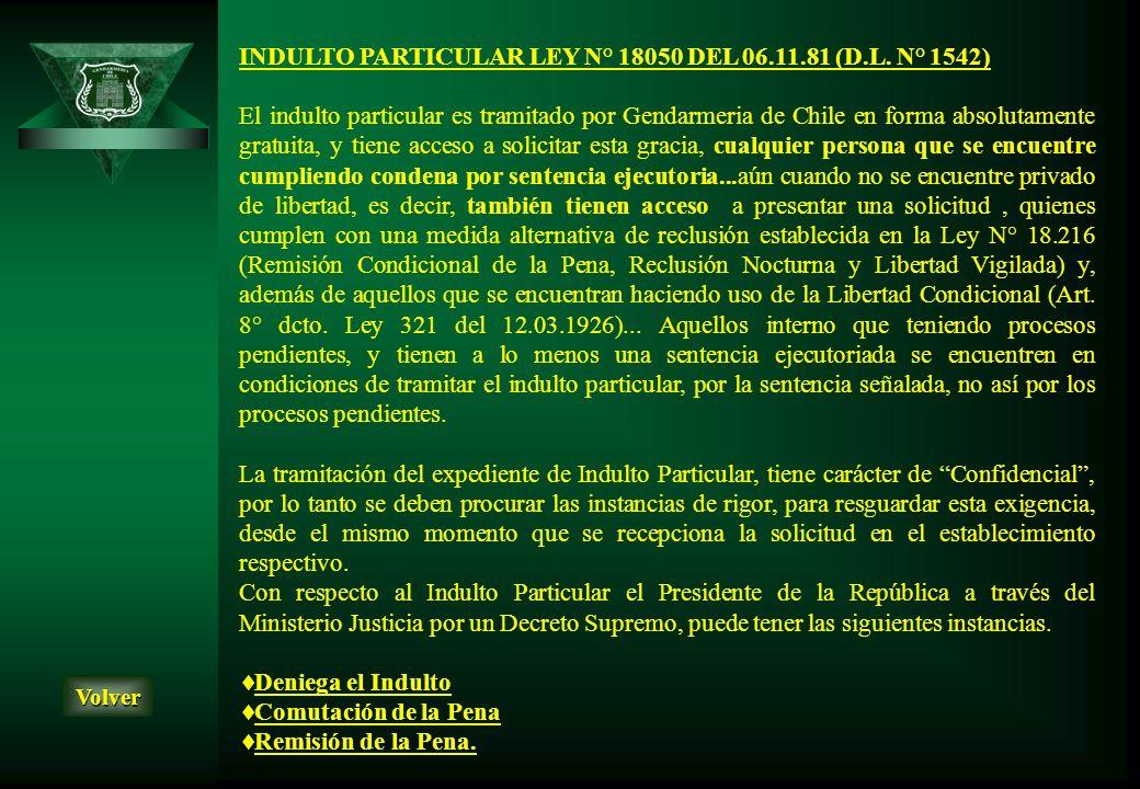 INDULTO PARTICULAR LEY N° 18050 DEL 06.11.81 (D.L. N° 1542) El indulto particular es tramitado por Gendarmeria de Chile en forma absolutamente gratuit