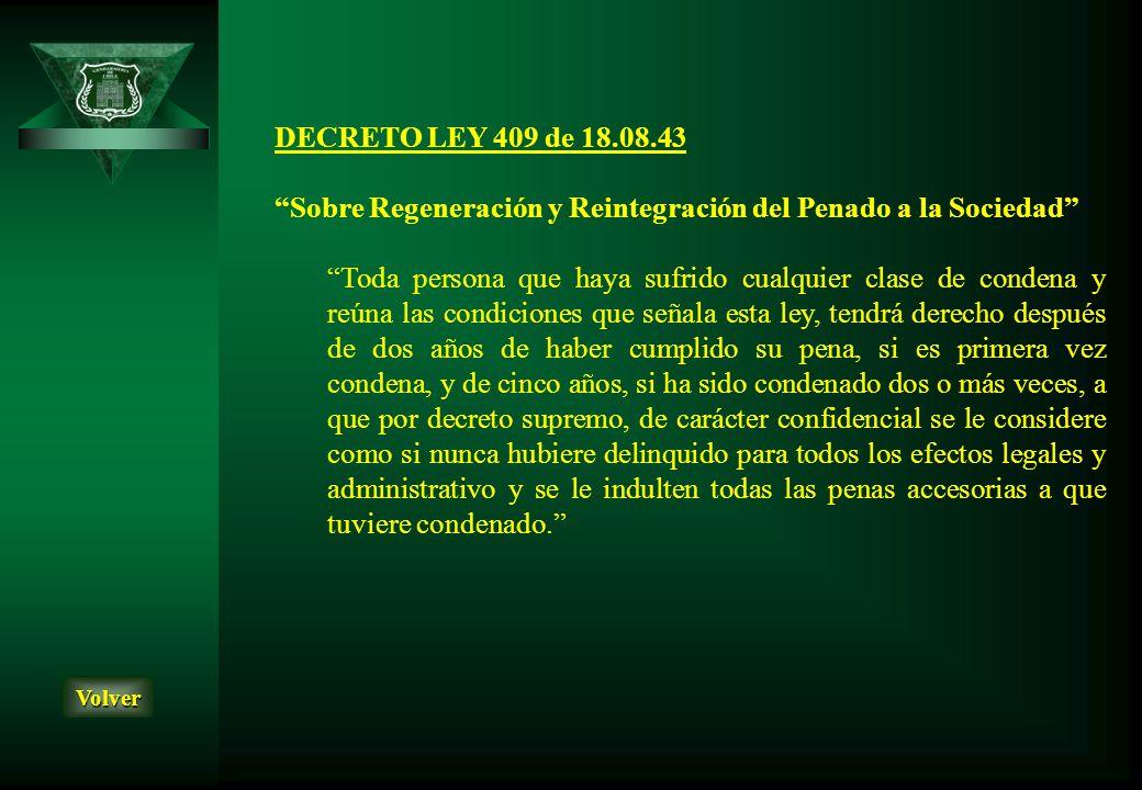 DECRETO LEY 409 de 18.08.43 Sobre Regeneración y Reintegración del Penado a la Sociedad Toda persona que haya sufrido cualquier clase de condena y reú