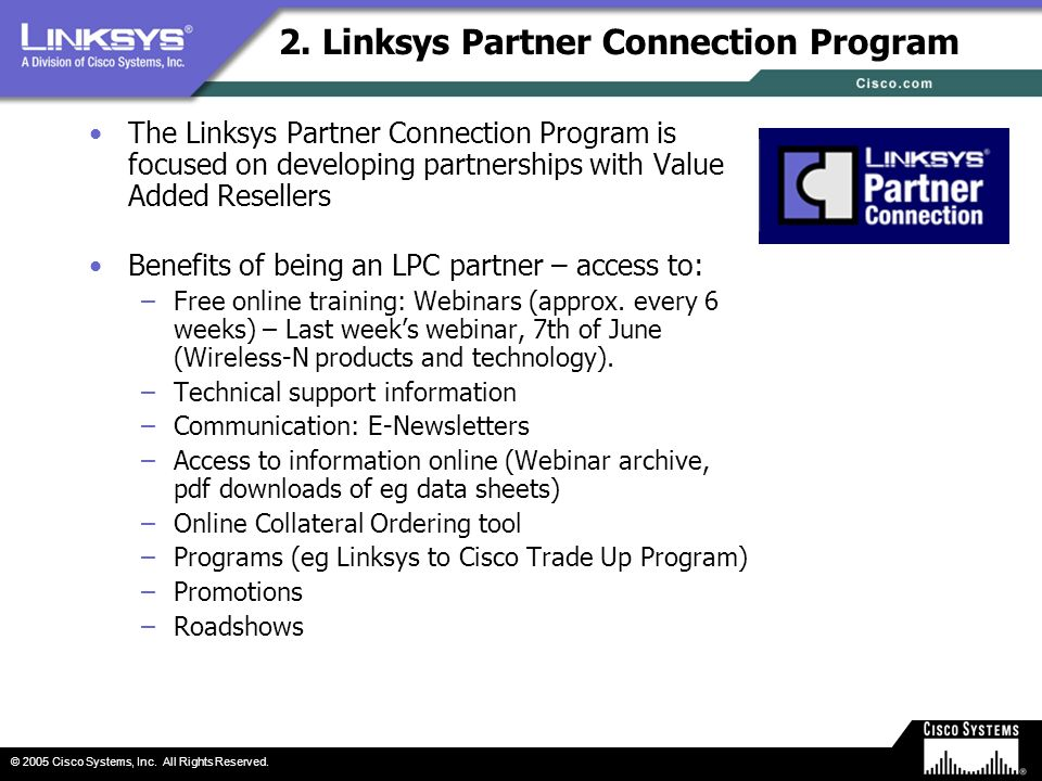 © 2005 Cisco Systems, Inc. All Rights Reserved. 2. Linksys Partner Connection Program The Linksys Partner Connection Program is focused on developing