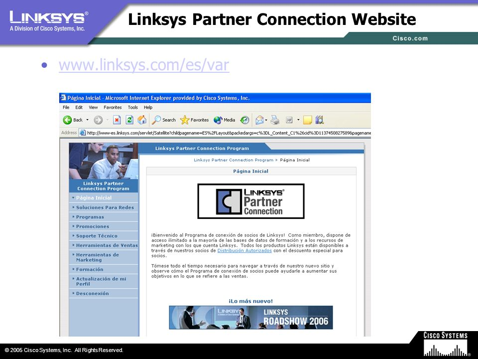 © 2005 Cisco Systems, Inc. All Rights Reserved. Linksys Partner Connection Website www.linksys.com/es/var