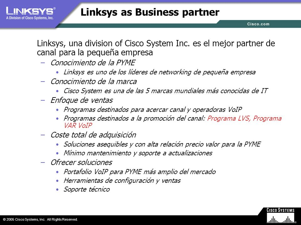 © 2005 Cisco Systems, Inc. All Rights Reserved. Linksys as Business partner Linksys, una division of Cisco System Inc. es el mejor partner de canal pa