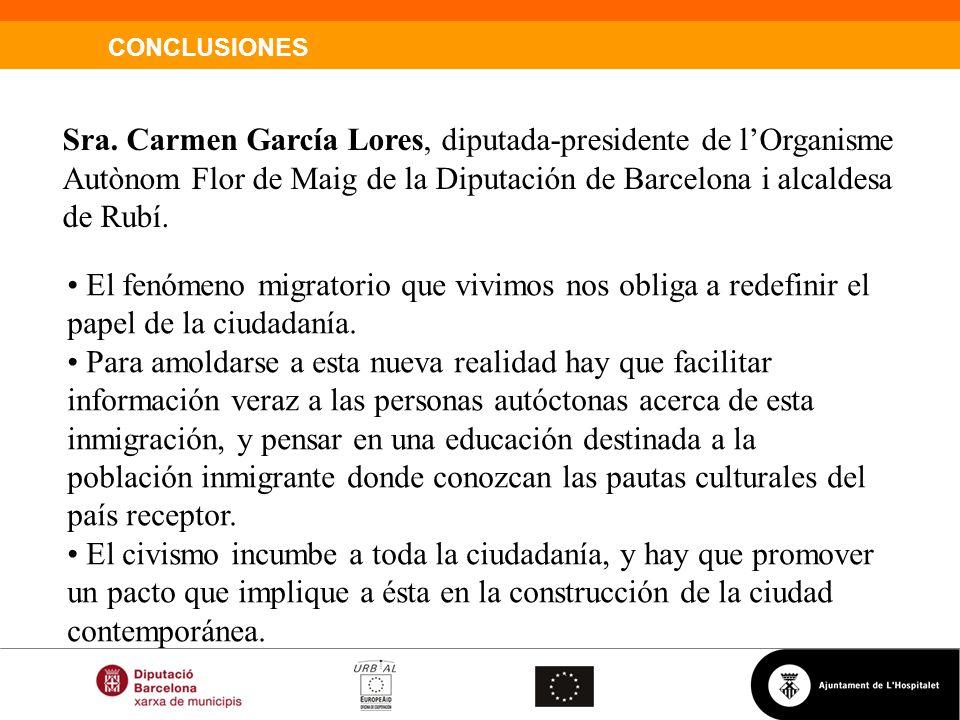 CONCLUSIONES Sra. Carmen García Lores, diputada-presidente de lOrganisme Autònom Flor de Maig de la Diputación de Barcelona i alcaldesa de Rubí. El fe