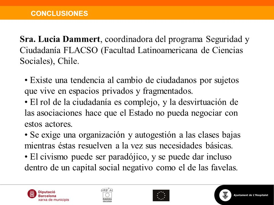CONCLUSIONES Sra. Lucia Dammert, coordinadora del programa Seguridad y Ciudadanía FLACSO (Facultad Latinoamericana de Ciencias Sociales), Chile. Exist