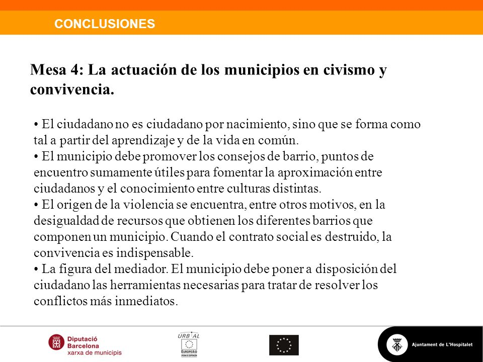 CONCLUSIONES Mesa 4: La actuación de los municipios en civismo y convivencia. El ciudadano no es ciudadano por nacimiento, sino que se forma como tal