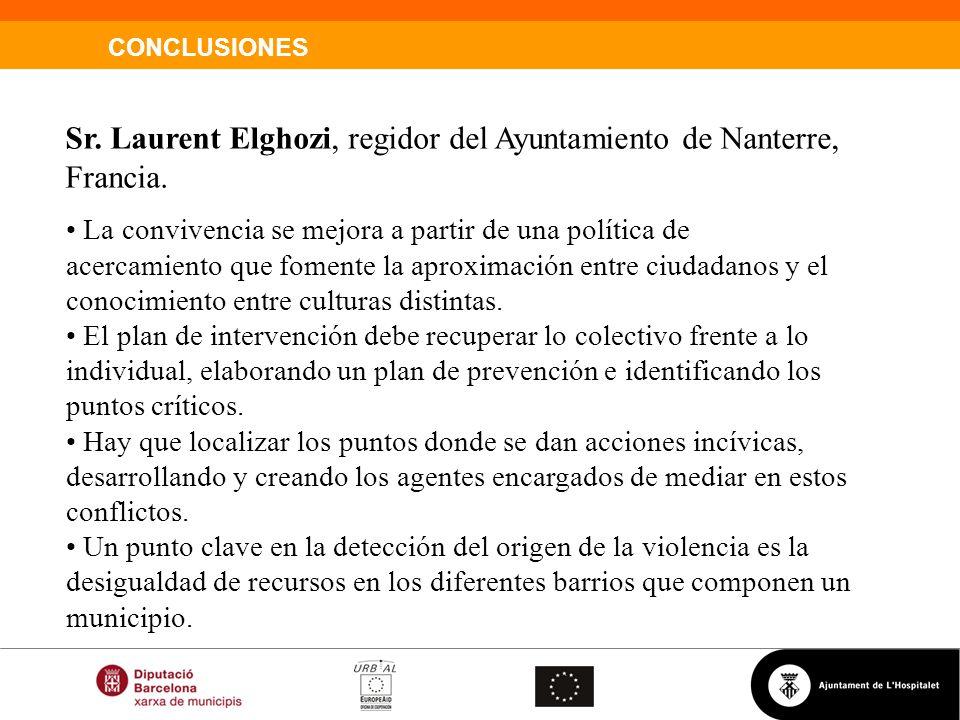 CONCLUSIONES Sr. Laurent Elghozi, regidor del Ayuntamiento de Nanterre, Francia. La convivencia se mejora a partir de una política de acercamiento que