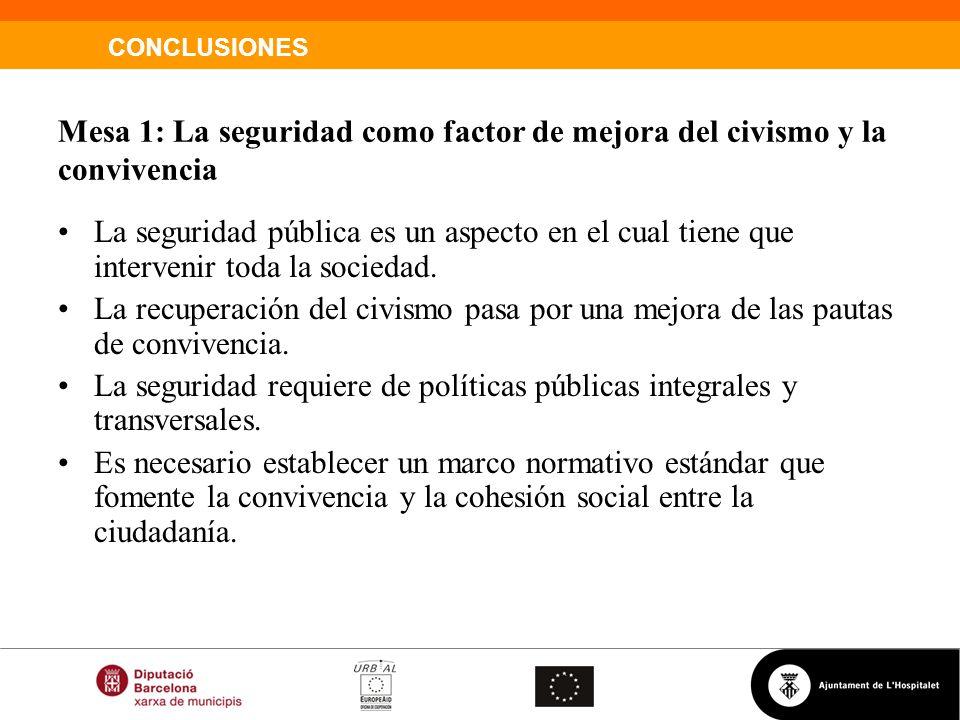 Mesa 1: La seguridad como factor de mejora del civismo y la convivencia La seguridad pública es un aspecto en el cual tiene que intervenir toda la soc