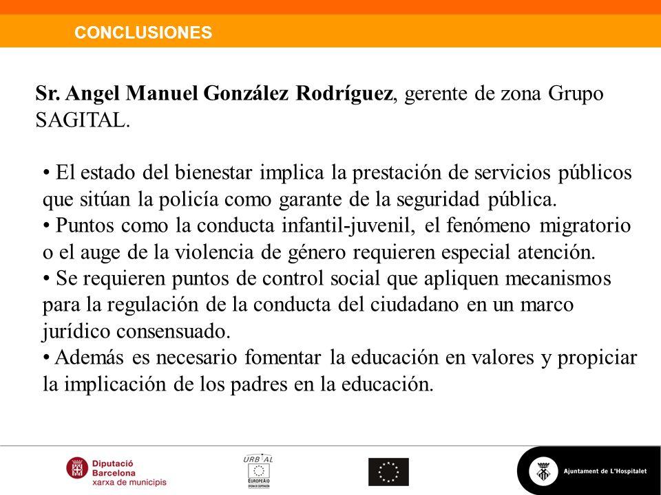 CONCLUSIONES Sr. Angel Manuel González Rodríguez, gerente de zona Grupo SAGITAL. El estado del bienestar implica la prestación de servicios públicos q