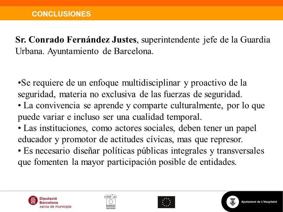 CONCLUSIONES Sr. Conrado Fernández Justes, superintendente jefe de la Guardia Urbana. Ayuntamiento de Barcelona. Se requiere de un enfoque multidiscip