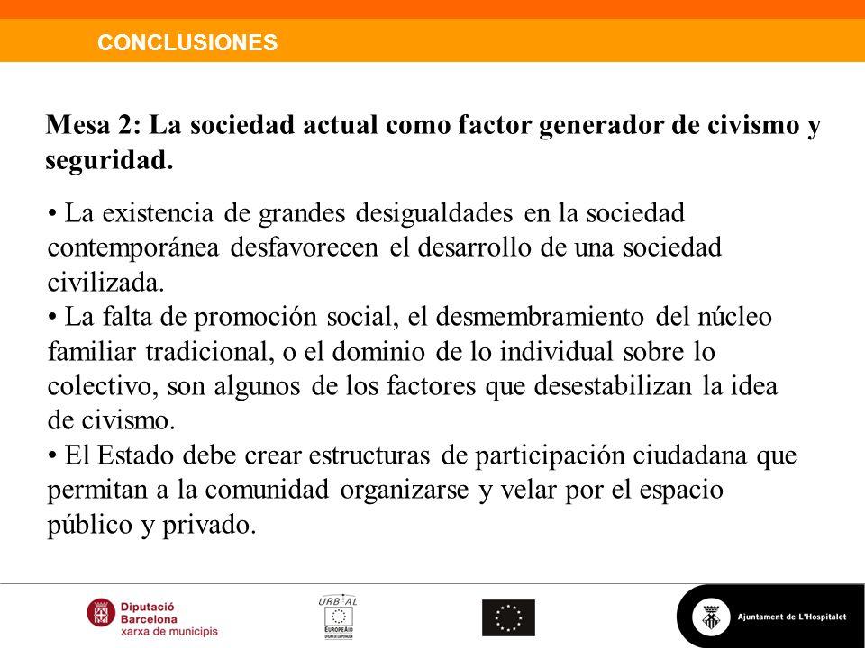 CONCLUSIONES Mesa 2: La sociedad actual como factor generador de civismo y seguridad. La existencia de grandes desigualdades en la sociedad contemporá
