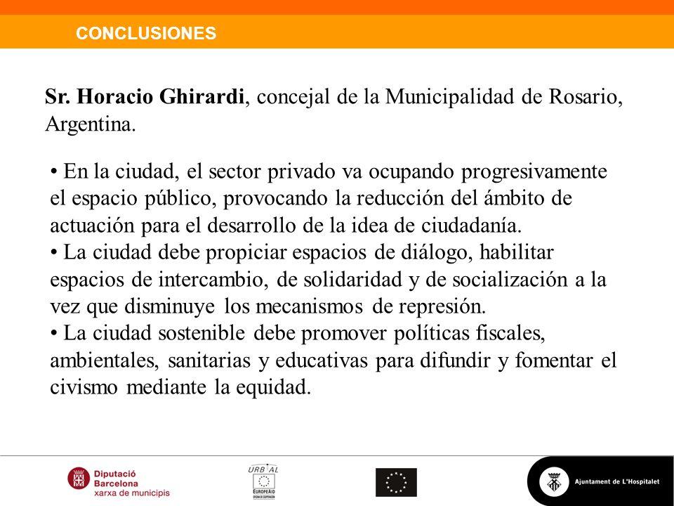 CONCLUSIONES Sr. Horacio Ghirardi, concejal de la Municipalidad de Rosario, Argentina. En la ciudad, el sector privado va ocupando progresivamente el