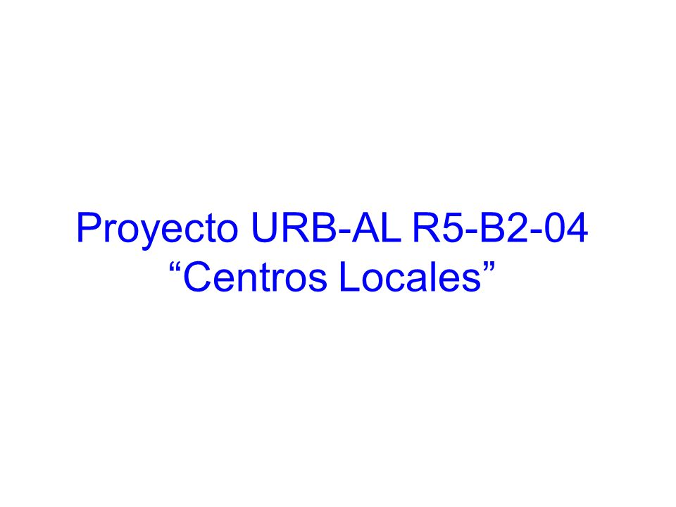 Proyecto URB-AL R5-B2-04 Centros Locales