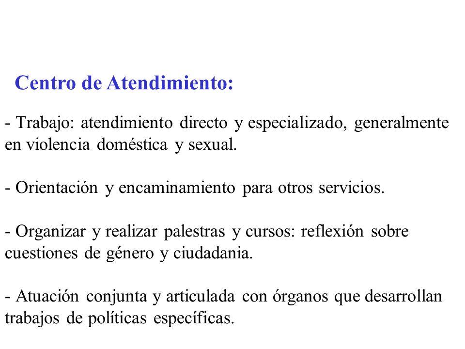 - Trabajo: atendimiento directo y especializado, generalmente en violencia doméstica y sexual.