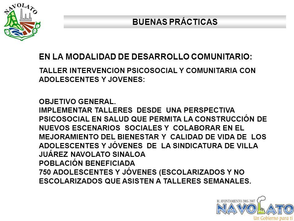 BUENAS PRÁCTICAS EN LA MODALIDAD DE DESARROLLO COMUNITARIO: TALLER INTERVENCION PSICOSOCIAL Y COMUNITARIA CON ADOLESCENTES Y JOVENES: OBJETIVO GENERAL.