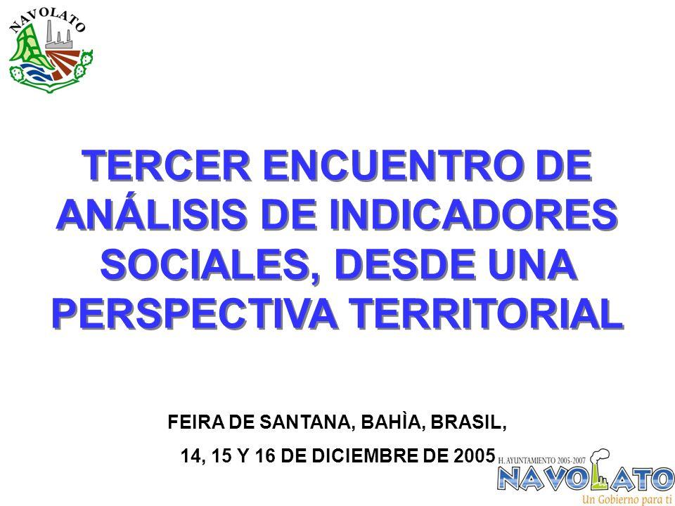 TERCER ENCUENTRO DE ANÁLISIS DE INDICADORES SOCIALES, DESDE UNA PERSPECTIVA TERRITORIAL FEIRA DE SANTANA, BAHÌA, BRASIL, 14, 15 Y 16 DE DICIEMBRE DE 2005