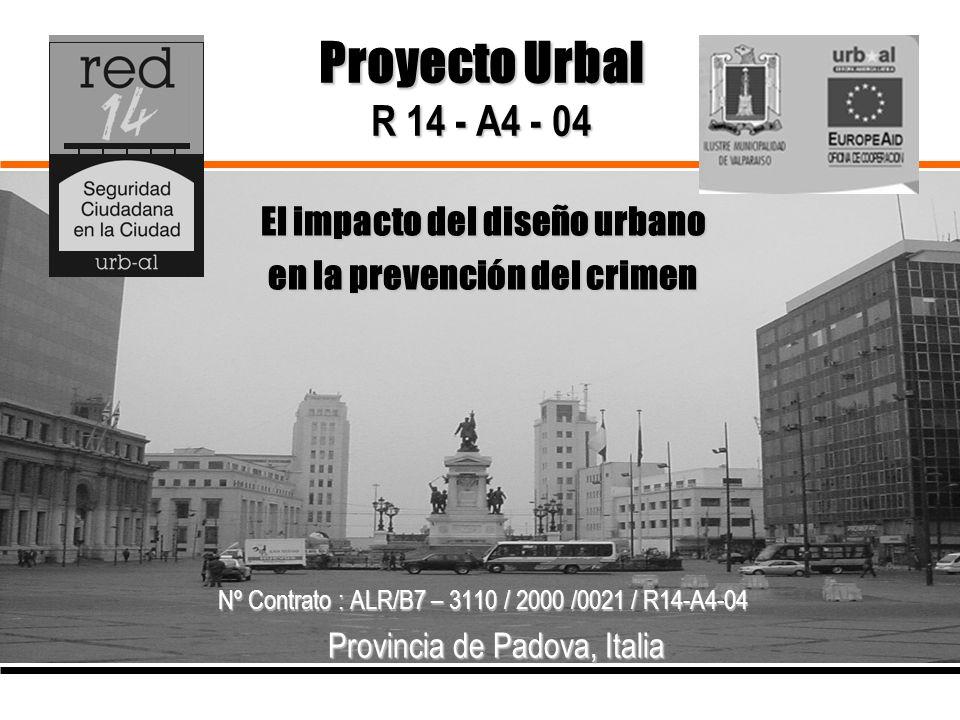 Proyecto Urbal R 14 - A4 - 04 El impacto del diseño urbano en la prevención del crimen Nº Contrato : ALR/B7 – 3110 / 2000 /0021 / R14-A4-04 Provincia de Padova, Italia Provincia de Padova, Italia