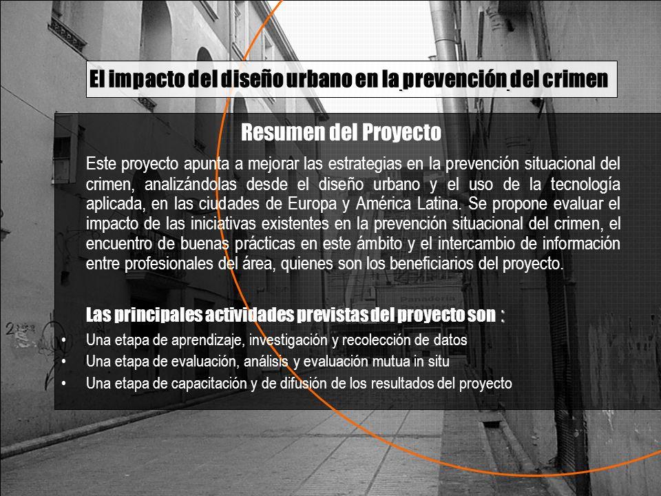Resumen del Proyecto Este proyecto apunta a mejorar las estrategias en la prevención situacional del crimen, analizándolas desde el diseño urbano y el uso de la tecnología aplicada, en las ciudades de Europa y América Latina.