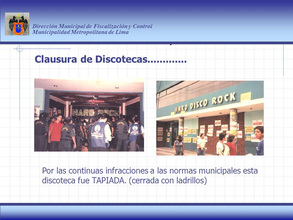 Haga clic para modificar el estilo de título del patrón Dirección Municipal de Fiscalización y Control Municipalidad Metropolitana de Lima 4 Por las continuas infracciones a las normas municipales esta discoteca fue TAPIADA.