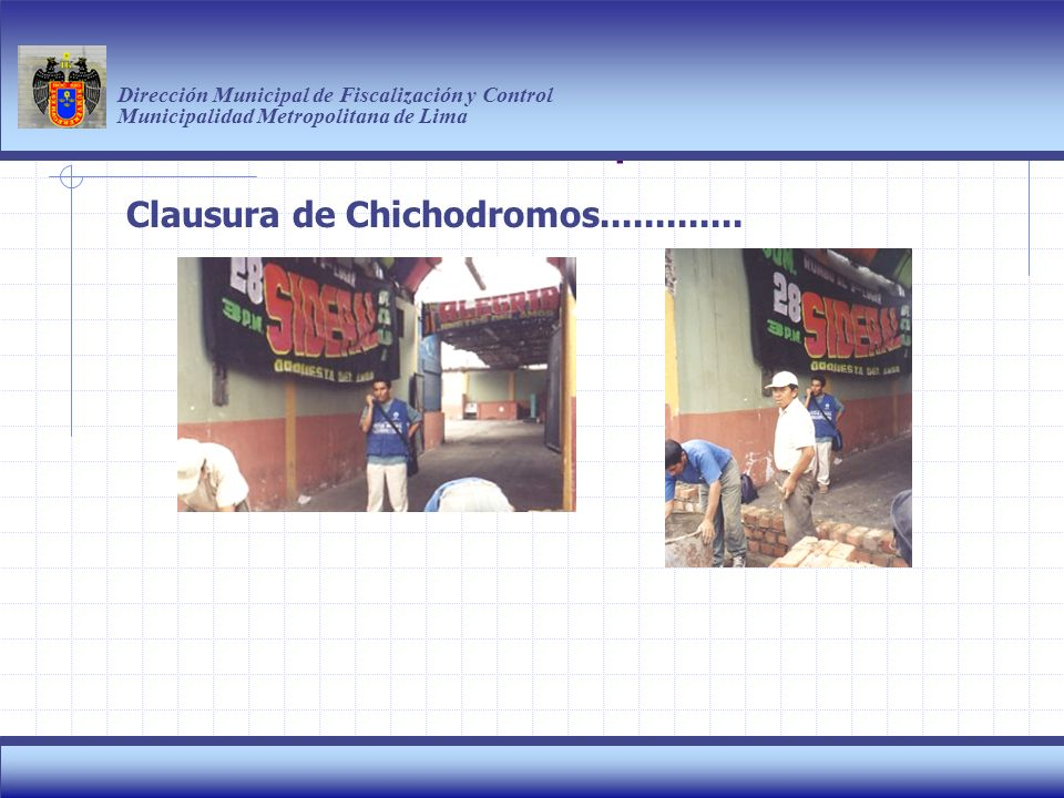 Haga clic para modificar el estilo de título del patrón Dirección Municipal de Fiscalización y Control Municipalidad Metropolitana de Lima 5 Clausura de Chichodromos.............