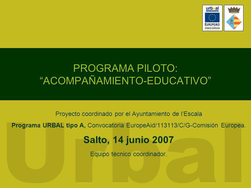 PROGRAMA PILOTO: ACOMPAÑAMIENTO-EDUCATIVO Proyecto coordinado por el Ayuntamiento de lEscala Programa URBAL tipo A, Convocatoria EuropeAid/113113/C/G-