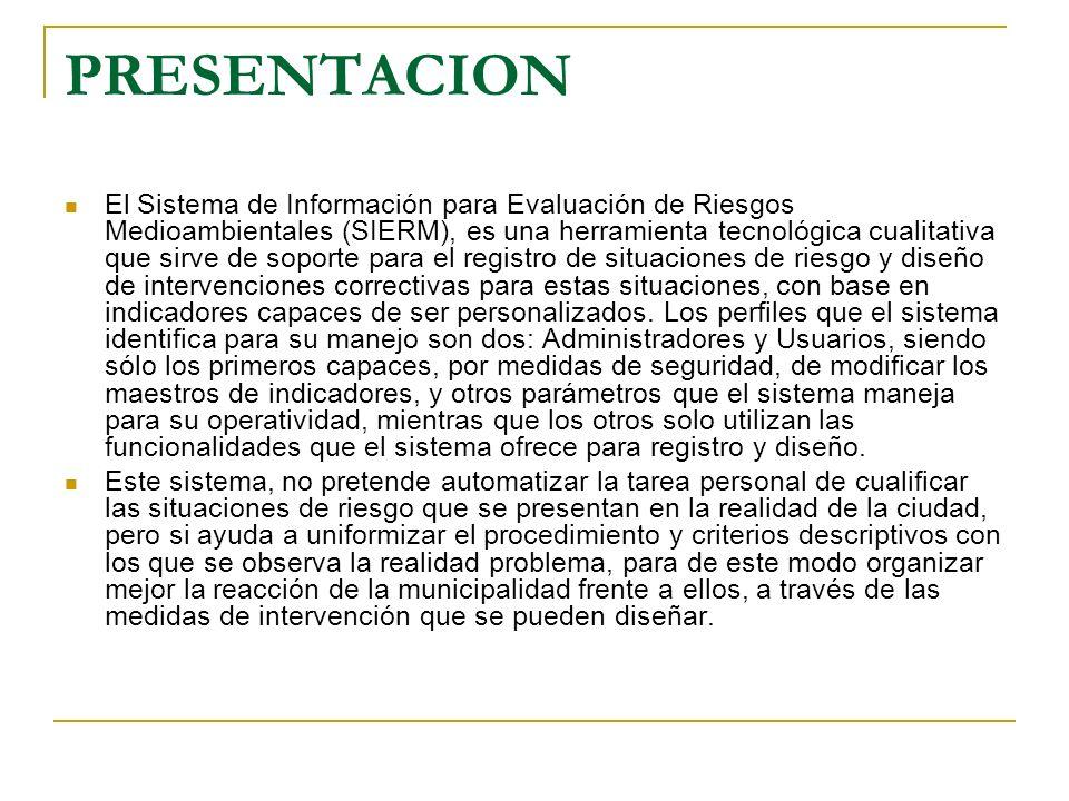 PRESENTACION El Sistema de Información para Evaluación de Riesgos Medioambientales (SIERM), es una herramienta tecnológica cualitativa que sirve de so