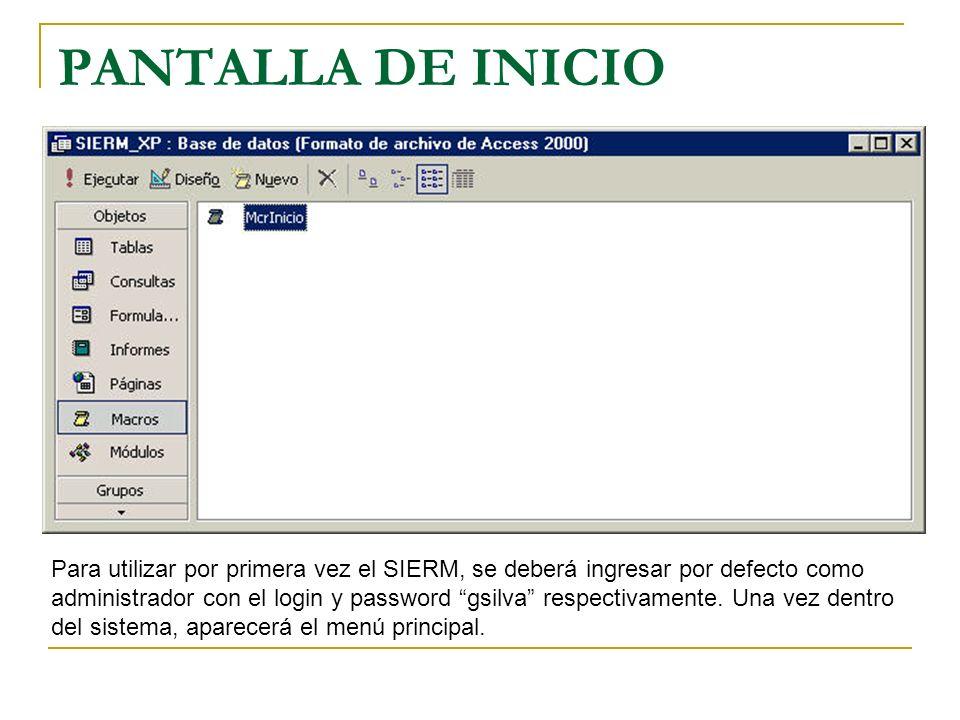 PANTALLA DE INICIO Para utilizar por primera vez el SIERM, se deberá ingresar por defecto como administrador con el login y password gsilva respectiva