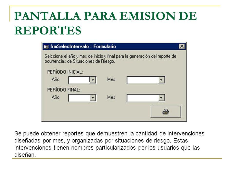 PANTALLA PARA EMISION DE REPORTES Se puede obtener reportes que demuestren la cantidad de intervenciones diseñadas por mes, y organizadas por situacio