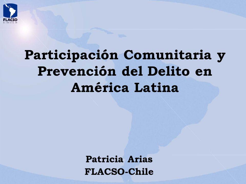 Participación Comunitaria y Prevención del Delito en América Latina Patricia Arias FLACSO-Chile