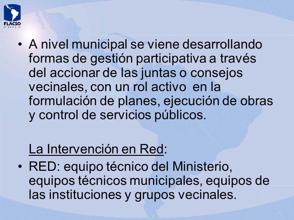 A nivel municipal se viene desarrollando formas de gestión participativa a través del accionar de las juntas o consejos vecinales, con un rol activo e