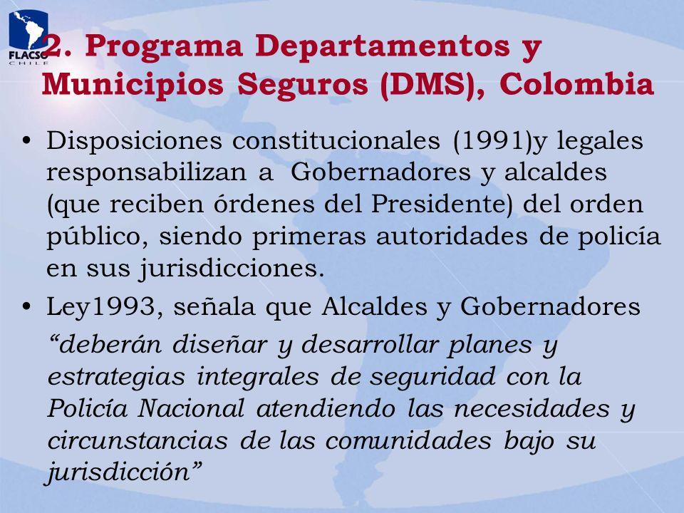 2. Programa Departamentos y Municipios Seguros (DMS), Colombia Disposiciones constitucionales (1991)y legales responsabilizan a Gobernadores y alcalde