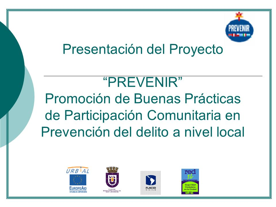 Presentación del Proyecto PREVENIR Promoción de Buenas Prácticas de Participación Comunitaria en Prevención del delito a nivel local....