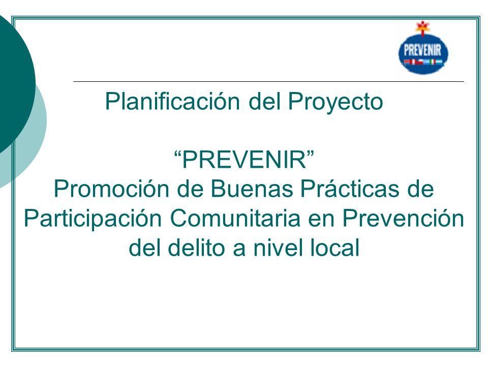 Planificación del Proyecto PREVENIR Promoción de Buenas Prácticas de Participación Comunitaria en Prevención del delito a nivel local....