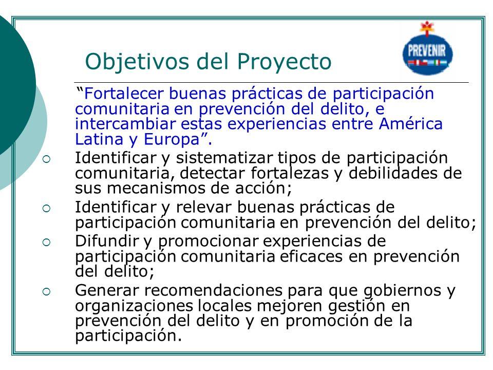 Objetivos del Proyecto Fortalecer buenas prácticas de participación comunitaria en prevención del delito, e intercambiar estas experiencias entre América Latina y Europa.