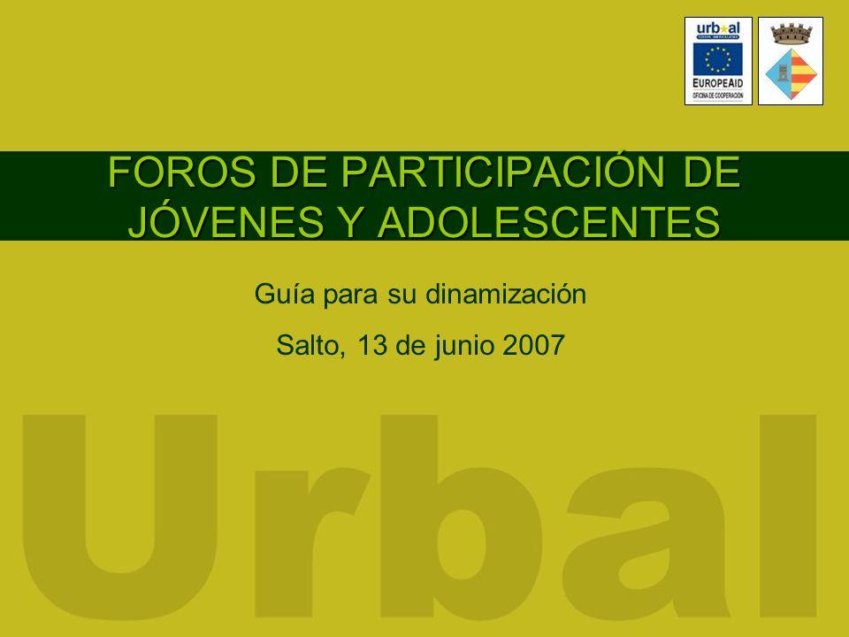 FOROS DE PARTICIPACIÓN DE JÓVENES Y ADOLESCENTES Guía para su dinamización Salto, 13 de junio 2007