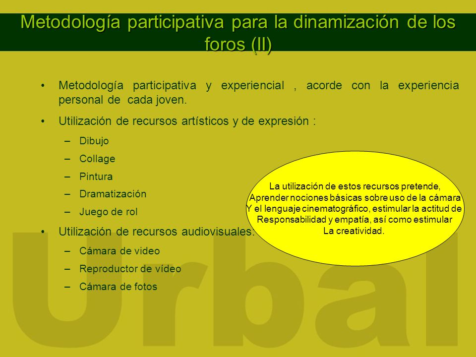Metodología participativa para la dinamización de los foros (II) Metodología participativa y experiencial, acorde con la experiencia personal de cada