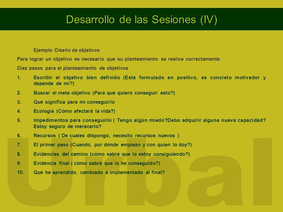 Desarrollo de las Sesiones (IV) Ejemplo: Diseño de objetivos Para lograr un objetivo es necesario que su planteamiento se realice correctamente. Diez