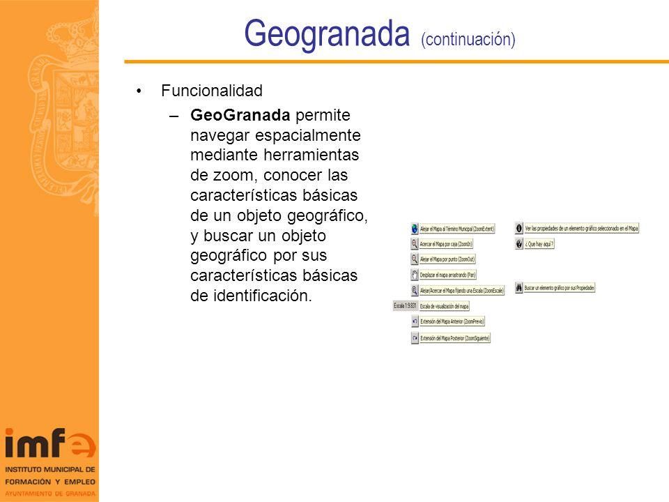 Geogranada (continuación) Funcionalidad –GeoGranada permite navegar espacialmente mediante herramientas de zoom, conocer las características básicas d