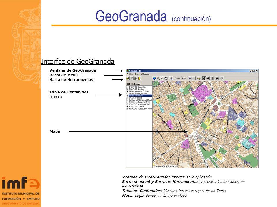 GeoGranada (continuación) Mapa Ventana de GeoGranada Barra de Menú Barra de Herramientas Tabla de Contenidos (capas) Ventana de GeoGranada: Interfaz d