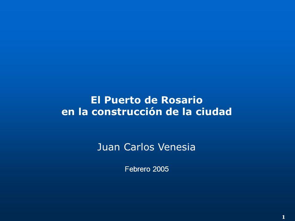 1 El Puerto de Rosario en la construcción de la ciudad Juan Carlos Venesia Febrero 2005