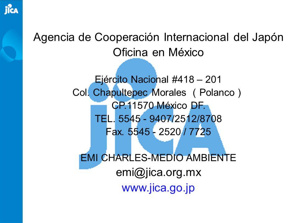 Agencia de Cooperación Internacional del Japón Oficina en México Ejército Nacional #418 – 201 Col. Chapultepec Morales Polanco CP.11570 México DF. TEL