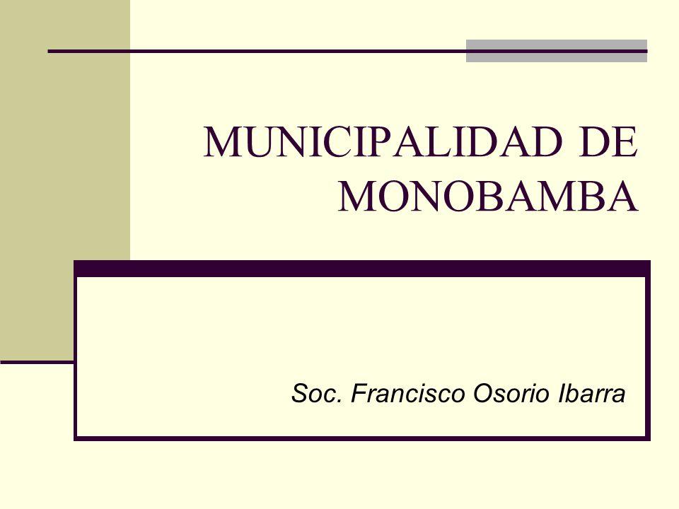MUNICIPALIDAD DE MONOBAMBA Soc. Francisco Osorio Ibarra