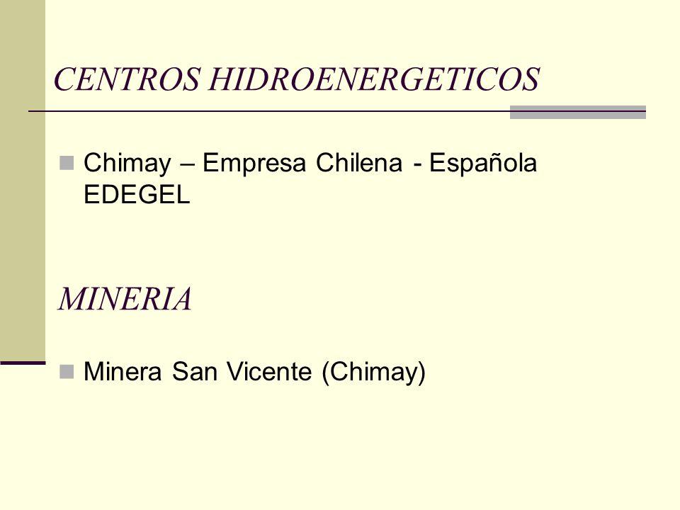 CENTROS HIDROENERGETICOS MINERIA Minera San Vicente (Chimay) Chimay – Empresa Chilena - Española EDEGEL