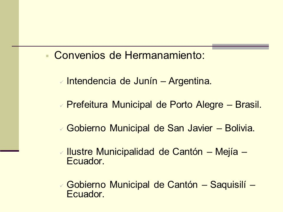 Convenios de Hermanamiento: Intendencia de Junín – Argentina. Prefeitura Municipal de Porto Alegre – Brasil. Gobierno Municipal de San Javier – Bolivi