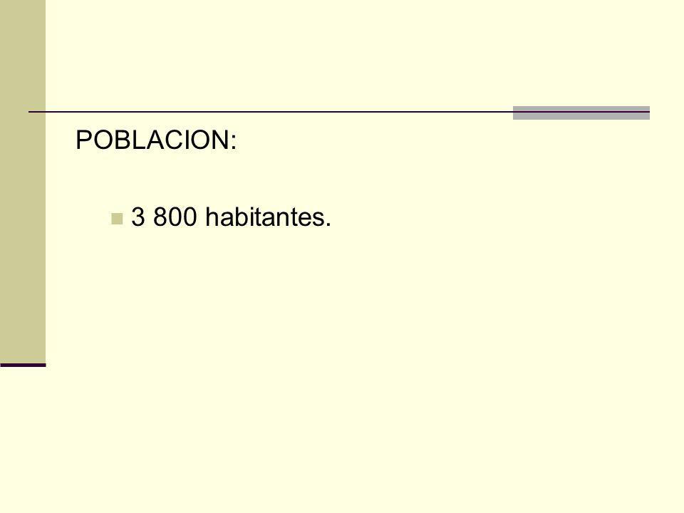 POBLACION: 3 800 habitantes.