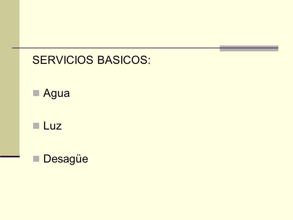 SERVICIOS BASICOS: Agua Luz Desagüe