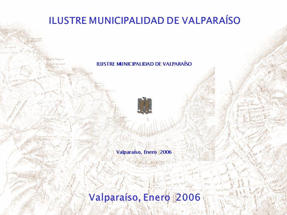 ILUSTRE MUNICIPALIDAD DE VALPARAÍSO Valparaíso, Enero 2006