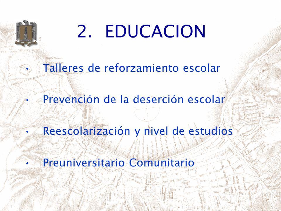 Talleres de reforzamiento escolar Prevención de la deserción escolar Reescolarización y nivel de estudios Preuniversitario Comunitario 2.EDUCACION