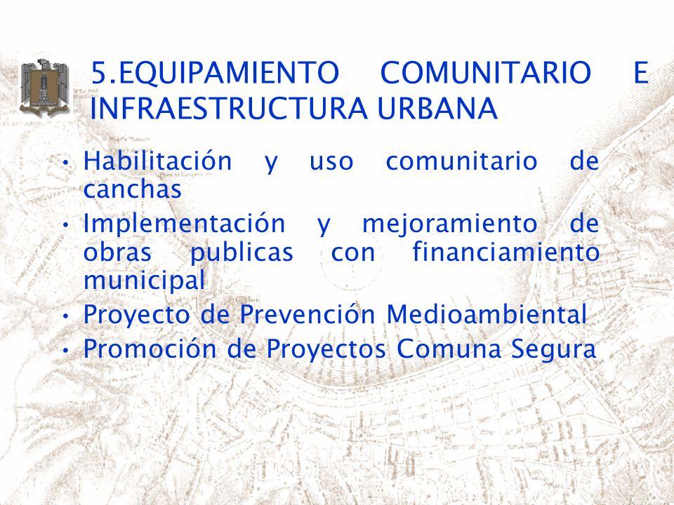 5.EQUIPAMIENTO COMUNITARIO E INFRAESTRUCTURA URBANA Habilitación y uso comunitario de canchas Implementación y mejoramiento de obras publicas con fina