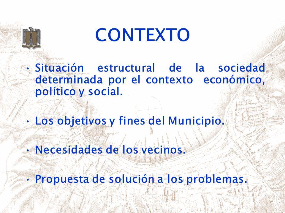 CONTEXTO Situación estructural de la sociedad determinada por el contexto económico, político y social. Los objetivos y fines del Municipio. Necesidad